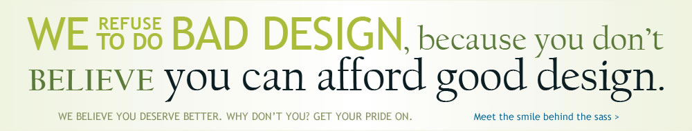 We refuse to do bad design, because you don't believe you can afford good design.