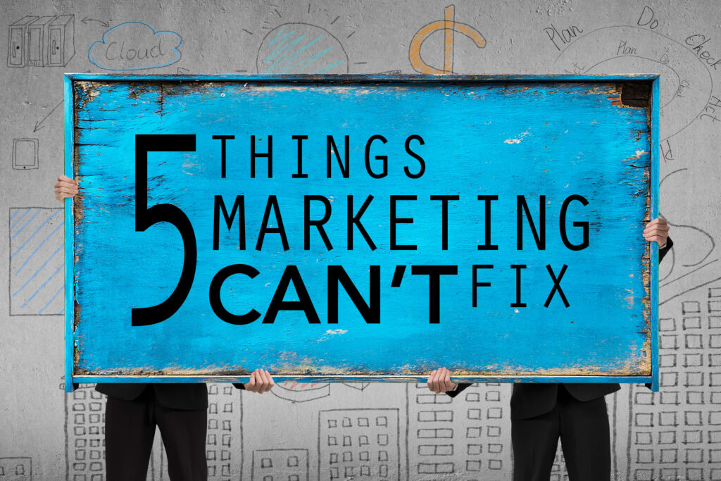5 Things Marketing Can't Fix