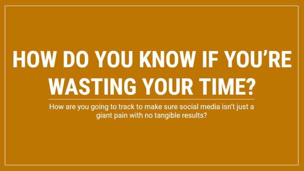 Social Media Management - How do you know if you're wasting your time:?
