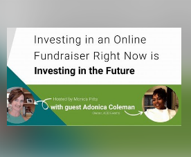 Investing in an Online Fundraiser Right now is Investing in the Future with Guest Adonica Coleman