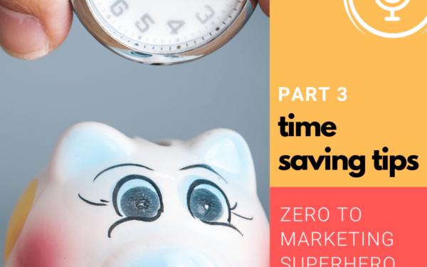 Time Saving Tips – Zero to Marketing Super Hero – Part 3