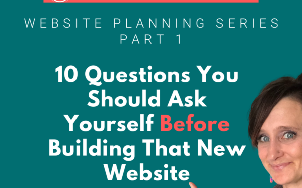 10 Questions You Should Ask Yourself Before Building That New Website – Website Planning Series Part 1