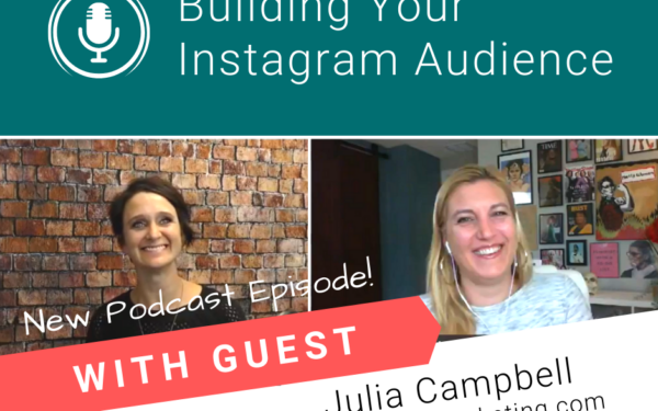 Building Your Instagram Audience, with Expert Guest Julia Campbell