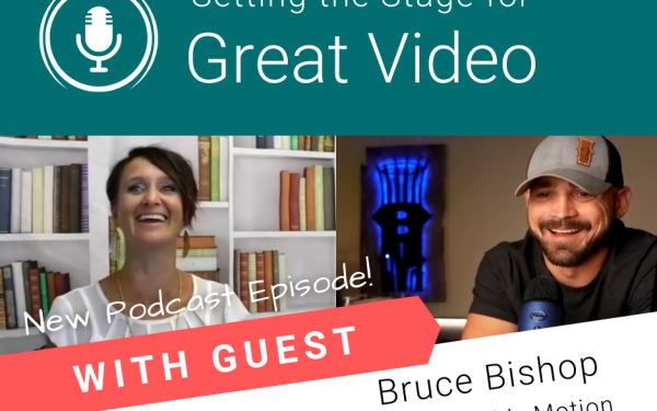 Setting the Stage for Great Video with Bruce Bishop
