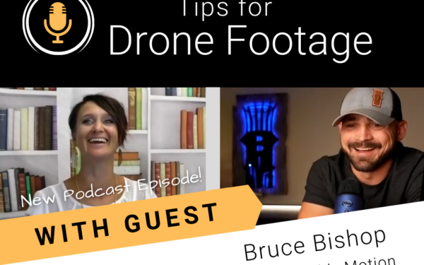 Tips for Drone Footage with Expert Guest Bruce Bishop